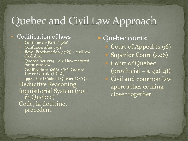 Quebec and Civil Law Approach • Codification of laws – Coutume de Paris (1580)
