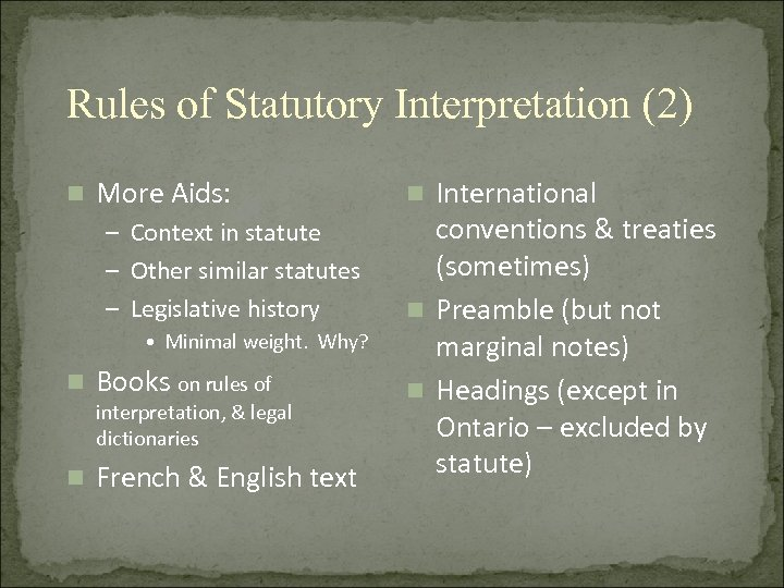 Rules of Statutory Interpretation (2) n More Aids: – Context in statute – Other