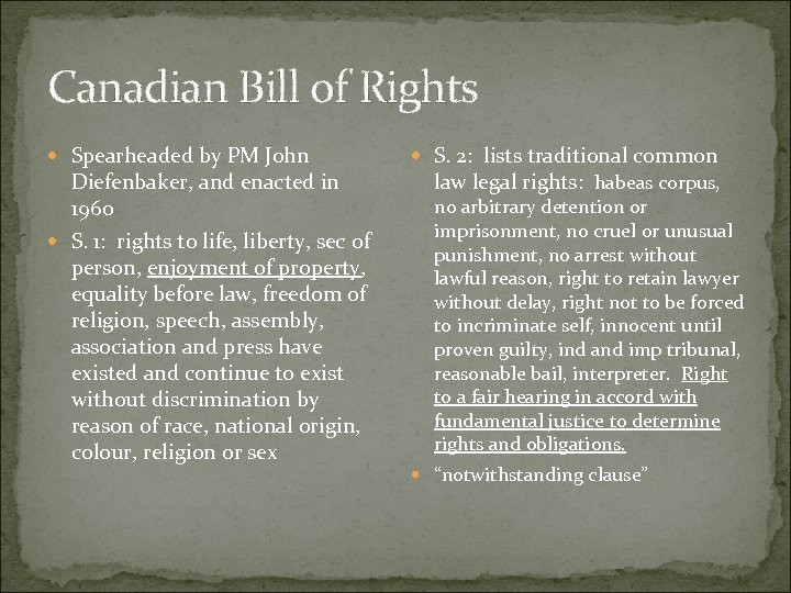 Canadian Bill of Rights Spearheaded by PM John Diefenbaker, and enacted in 1960 S.