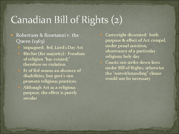 Canadian Bill of Rights (2) Robertson & Rosetanni v. the Queen (1963) impugned: fed.