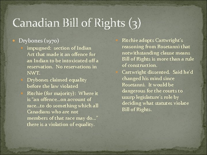 Canadian Bill of Rights (3) Drybones (1970) impugned: section of Indian Act that made