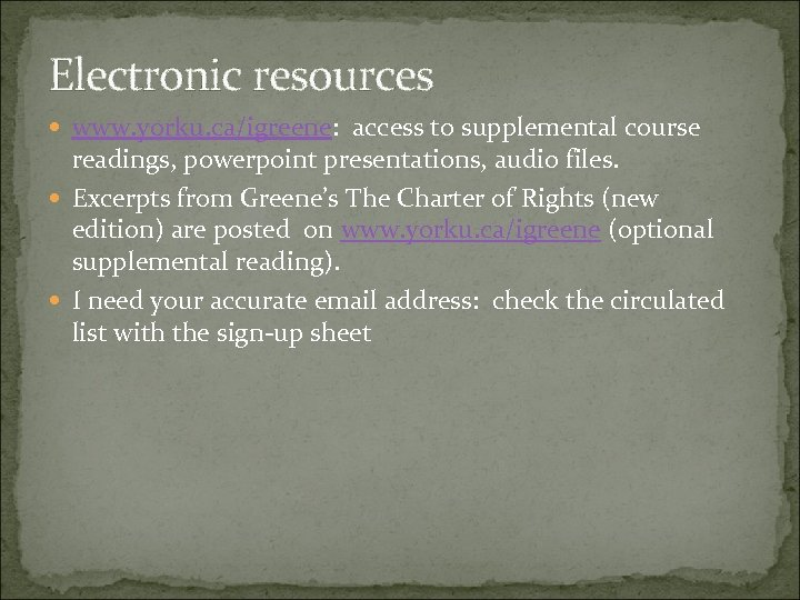 Electronic resources www. yorku. ca/igreene: access to supplemental course readings, powerpoint presentations, audio files.