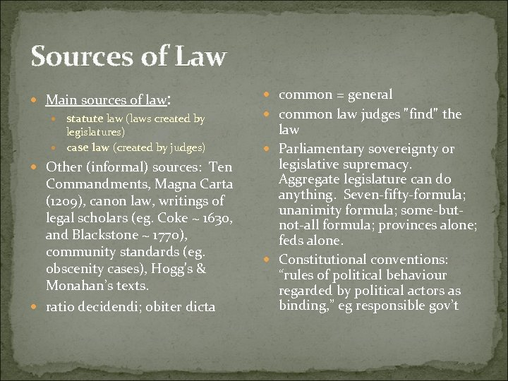 Sources of Law Main sources of law: statute law (laws created by legislatures) case