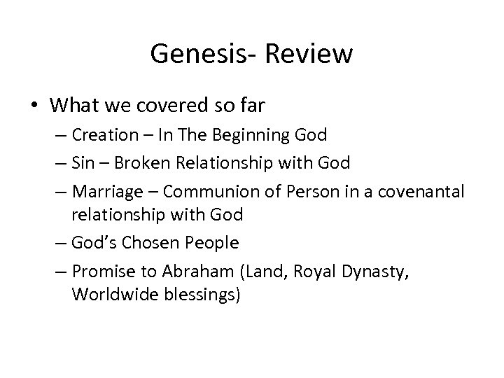Genesis- Review • What we covered so far – Creation – In The Beginning