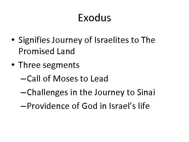 Exodus • Signifies Journey of Israelites to The Promised Land • Three segments –