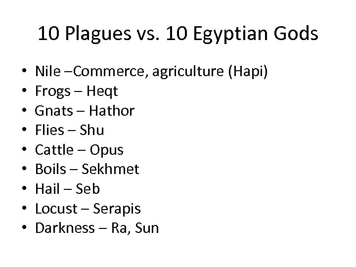10 Plagues vs. 10 Egyptian Gods • • • Nile –Commerce, agriculture (Hapi) Frogs