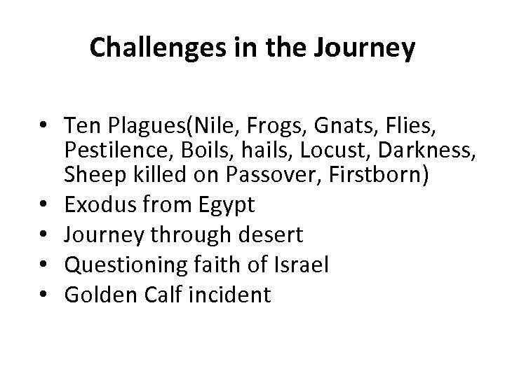 Challenges in the Journey • Ten Plagues(Nile, Frogs, Gnats, Flies, Pestilence, Boils, hails, Locust,
