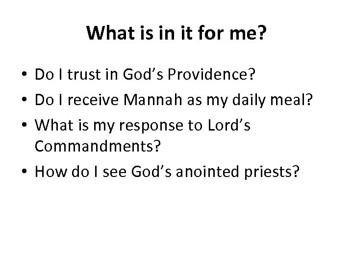 What is in it for me? • Do I trust in God's Providence? •