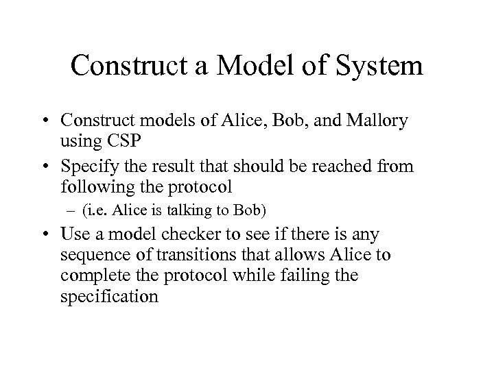 Construct a Model of System • Construct models of Alice, Bob, and Mallory using