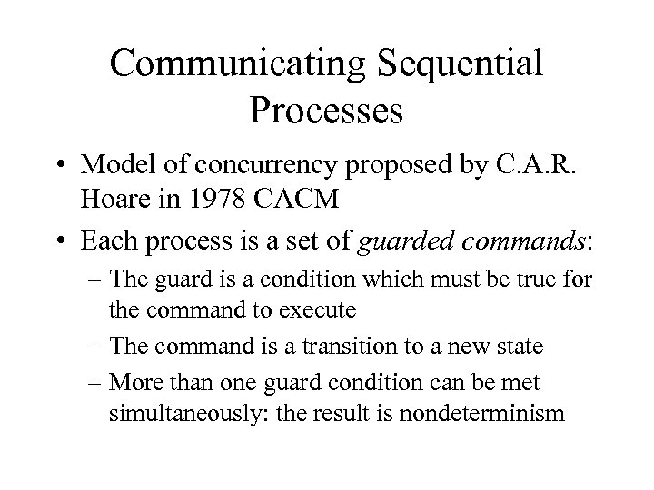 Communicating Sequential Processes • Model of concurrency proposed by C. A. R. Hoare in