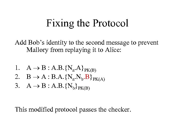 Fixing the Protocol Add Bob's identity to the second message to prevent Mallory from
