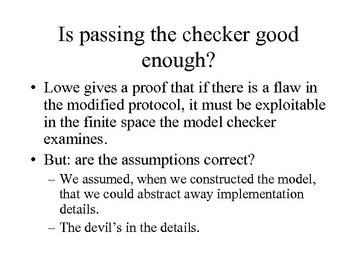 Is passing the checker good enough? • Lowe gives a proof that if there