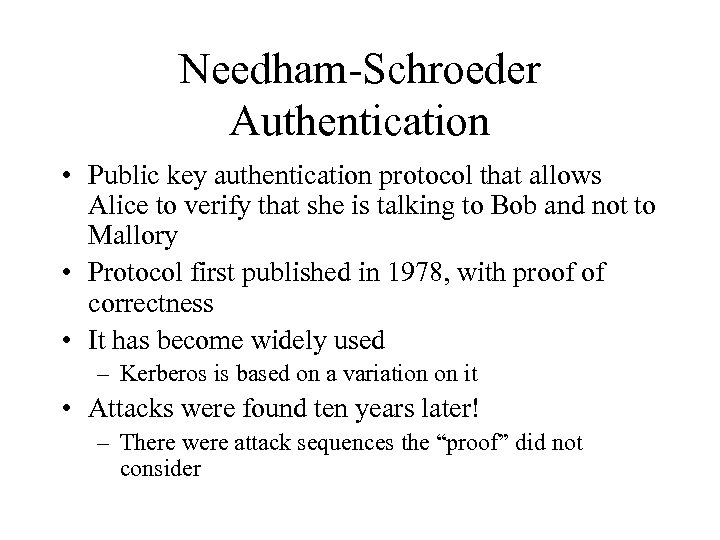 Needham-Schroeder Authentication • Public key authentication protocol that allows Alice to verify that she