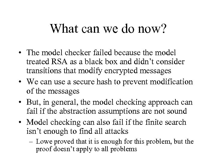 What can we do now? • The model checker failed because the model treated