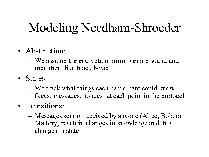 Modeling Needham-Shroeder • Abstraction: – We assume the encryption primitives are sound and treat