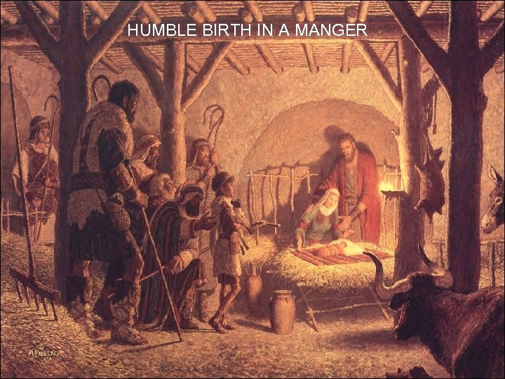 HUMBLE BIRTH IN A MANGER