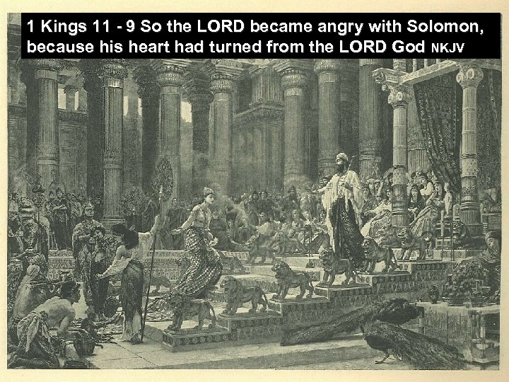 1 Kings 11 - 9 So the LORD became angry with Solomon, because his
