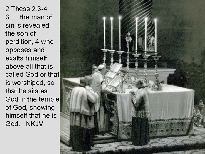 2 Thess 2: 3 -4 3 … the man of sin is revealed, the