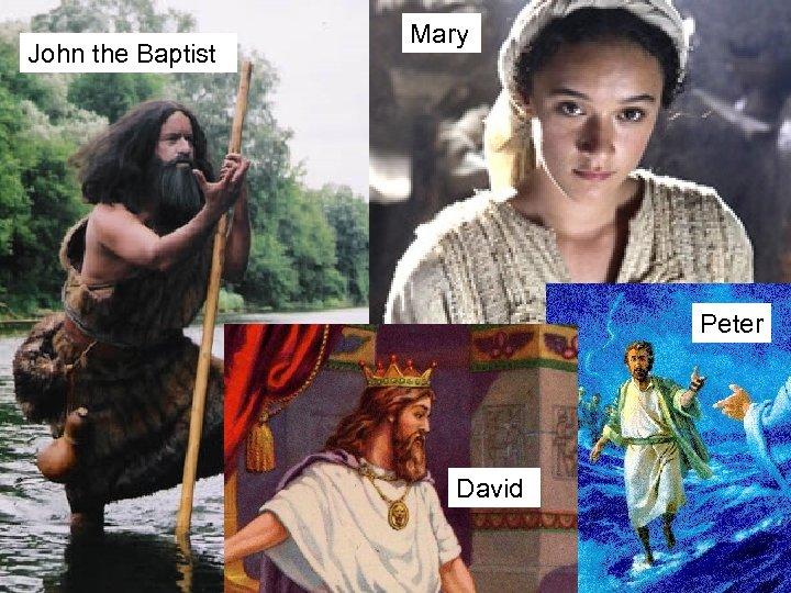John the Baptist Mary Peter David