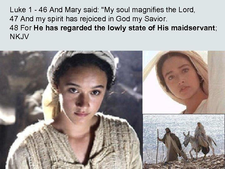 Luke 1 - 46 And Mary said: