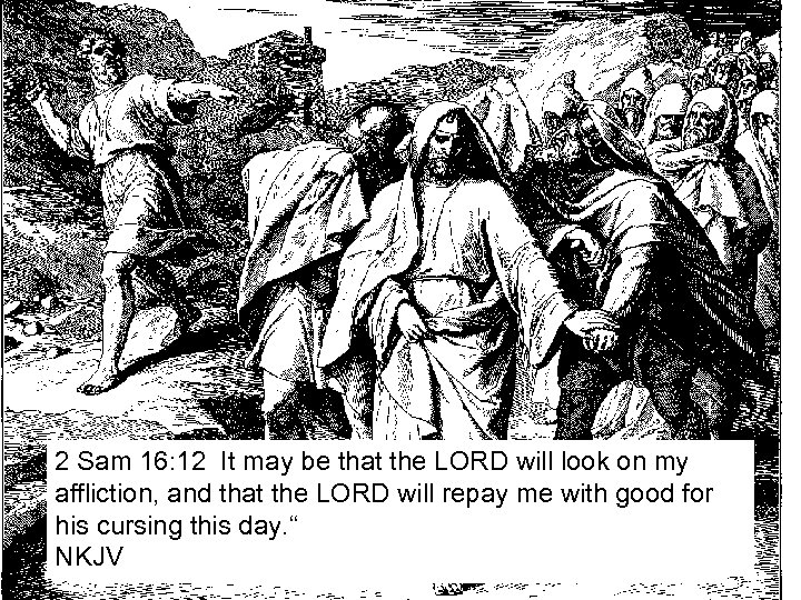 2 Sam 16: 12 It may be that the LORD will look on my