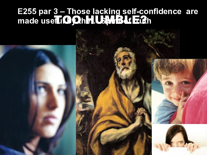 E 255 par 3 – Those lacking self-confidence are made useful by the… Spirit