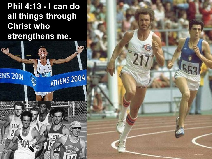 Phil 4: 13 - I can do all things through Christ who strengthens me.