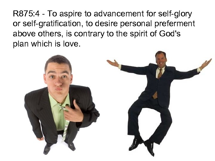 R 875: 4 - To aspire to advancement for self-glory or self-gratification, to desire