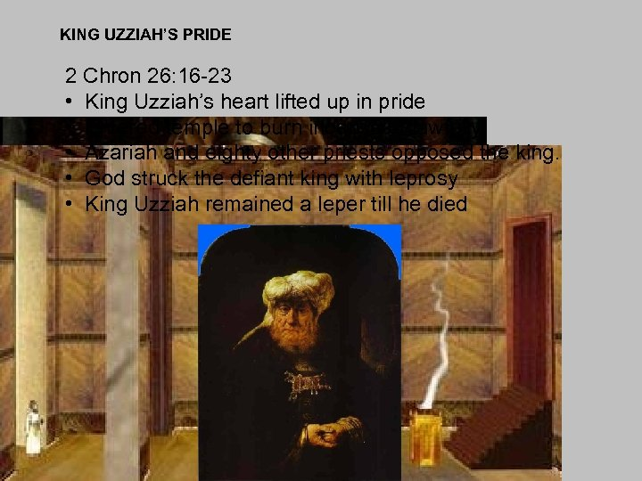 KING UZZIAH'S PRIDE 2 Chron 26: 16 -23 • King Uzziah's heart lifted up