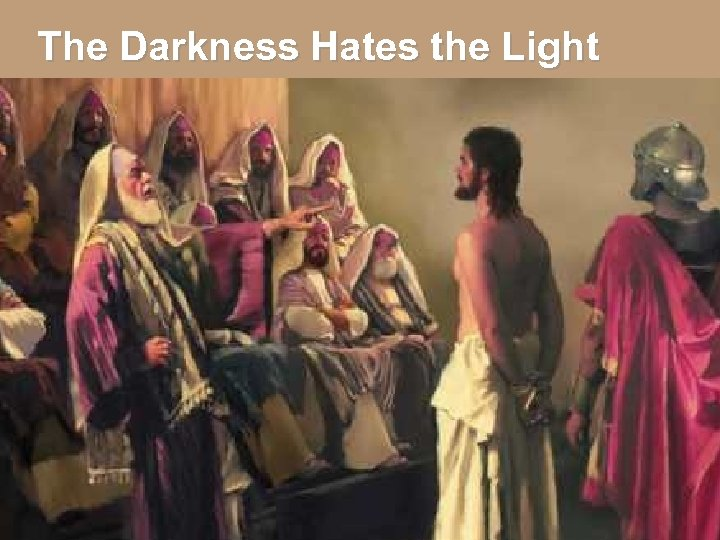 The Darkness Hates the Light