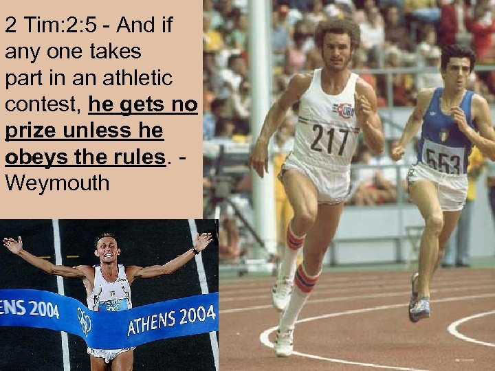 2 Tim: 2: 5 - And if any one takes part in an athletic