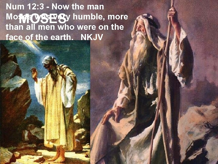 Num 12: 3 - Now the man Moses was very humble, more MOSES than