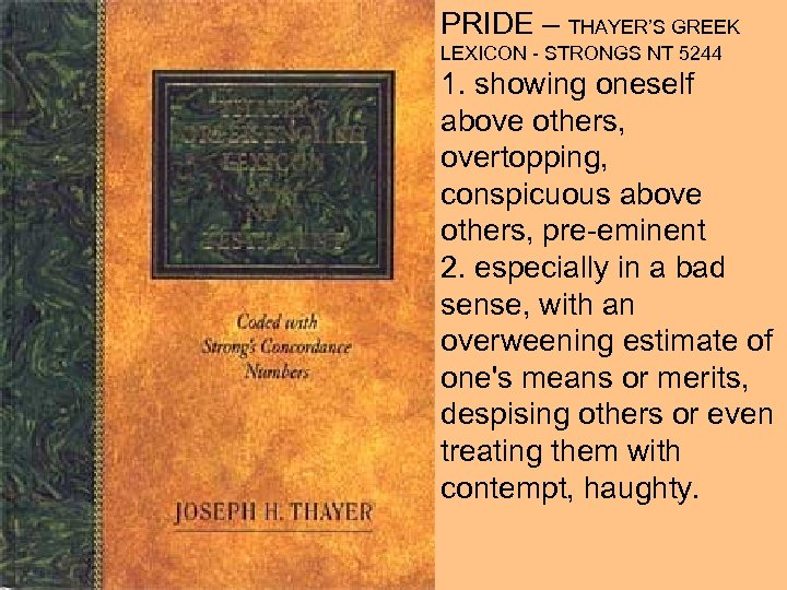 PRIDE – THAYER'S GREEK LEXICON - STRONGS NT 5244 1. showing oneself above others,