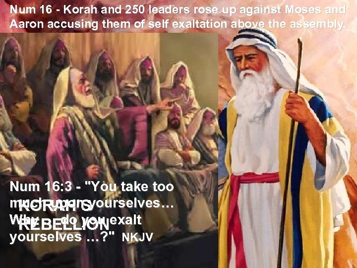 Num 16 - Korah and 250 leaders rose up against Moses and Aaron accusing