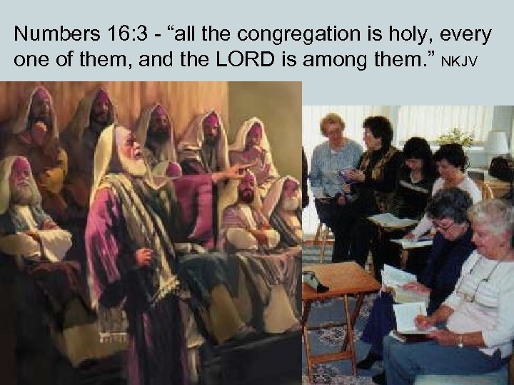 """Numbers 16: 3 - """"all the congregation is holy, every one of them, and"""