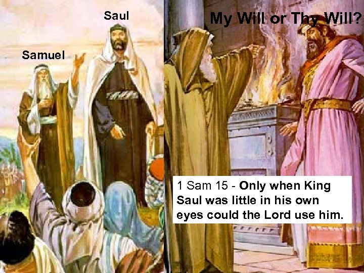 Saul My Will or Thy Will? Samuel 1 Sam 15 - Only when King