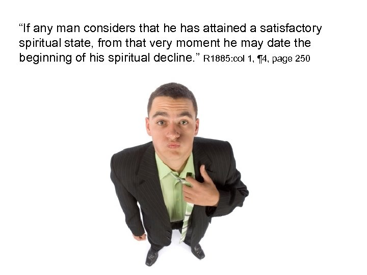 """""""If any man considers that he has attained a satisfactory spiritual state, from that"""