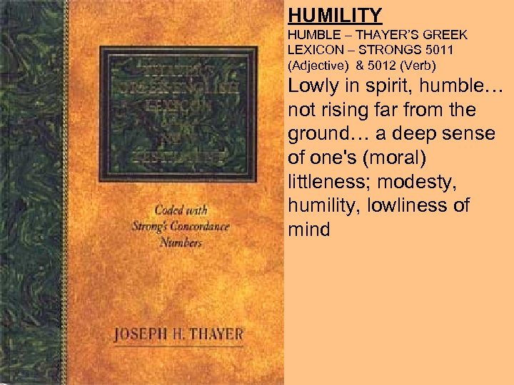 HUMILITY HUMBLE – THAYER'S GREEK LEXICON – STRONGS 5011 (Adjective) & 5012 (Verb) Lowly