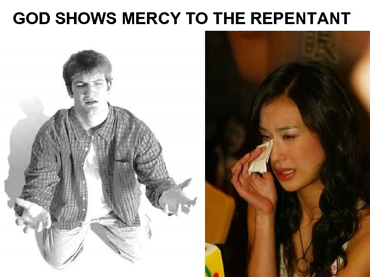 GOD SHOWS MERCY TO THE REPENTANT