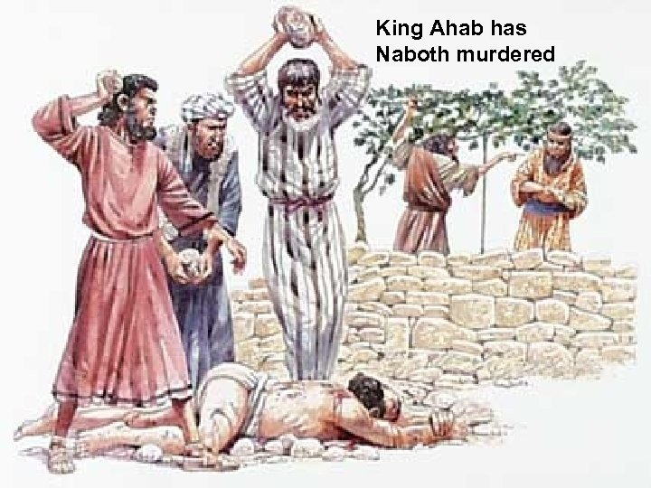 King Ahab has Naboth murdered