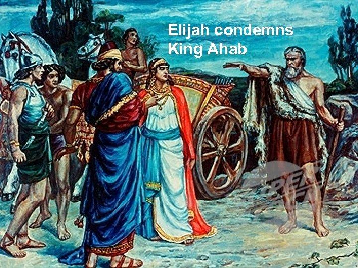 Elijah condemns King Ahab