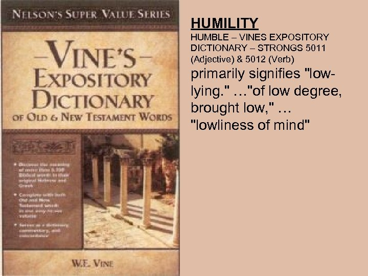 HUMILITY HUMBLE – VINES EXPOSITORY DICTIONARY – STRONGS 5011 (Adjective) & 5012 (Verb) primarily