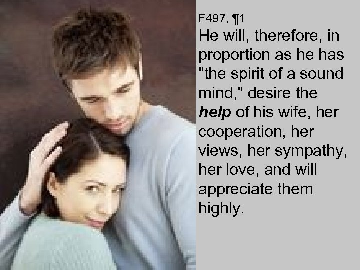 F 497, ¶ 1 He will, therefore, in proportion as he has