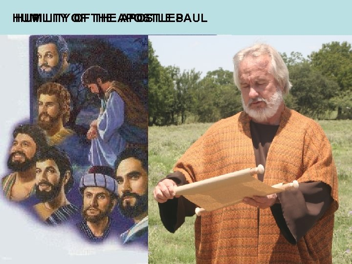 HUMILITY OF THE APOSTLE PAUL HUMILITY OF THE APOSTLES