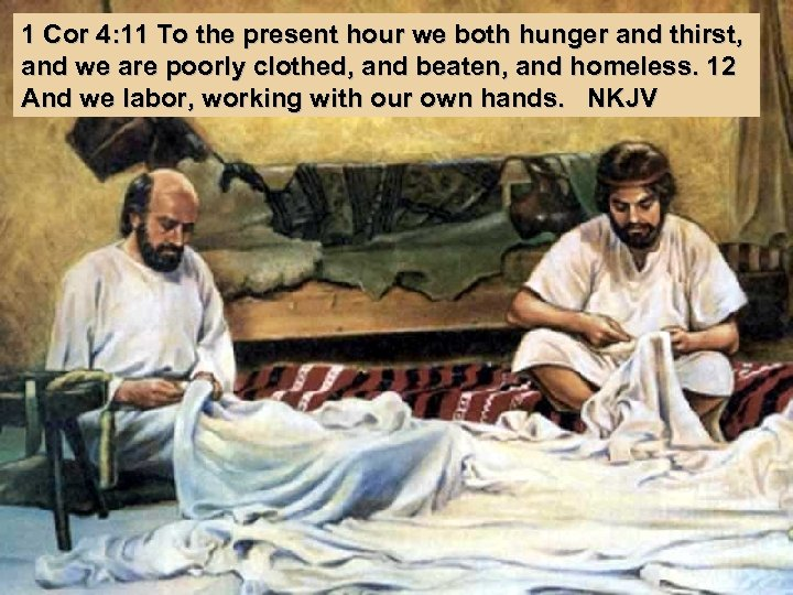 1 Cor 4: 11 To the present hour we both hunger and thirst, and