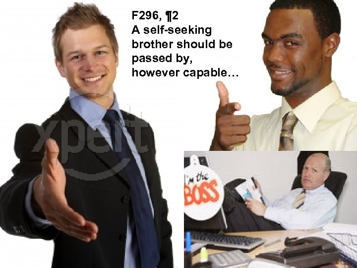 F 296, ¶ 2 A self-seeking brother should be passed by, however capable…