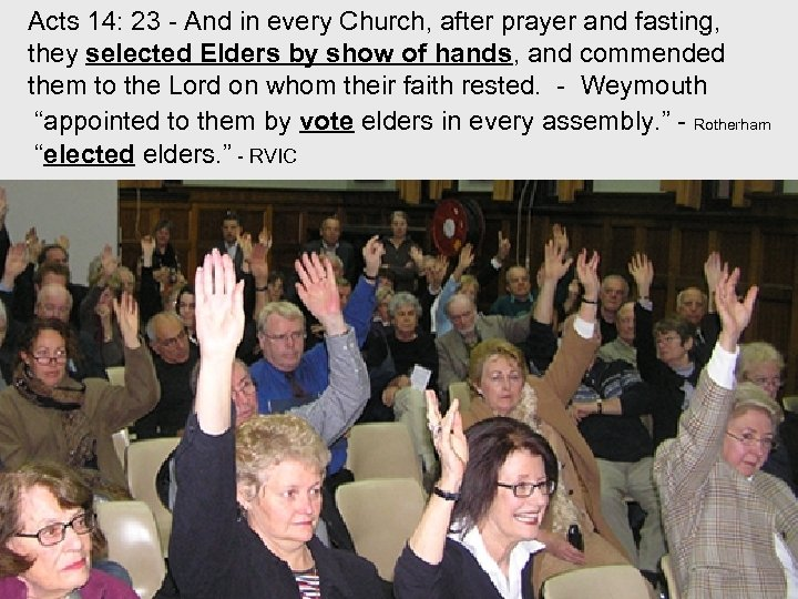 Acts 14: 23 - And in every Church, after prayer and fasting, they selected