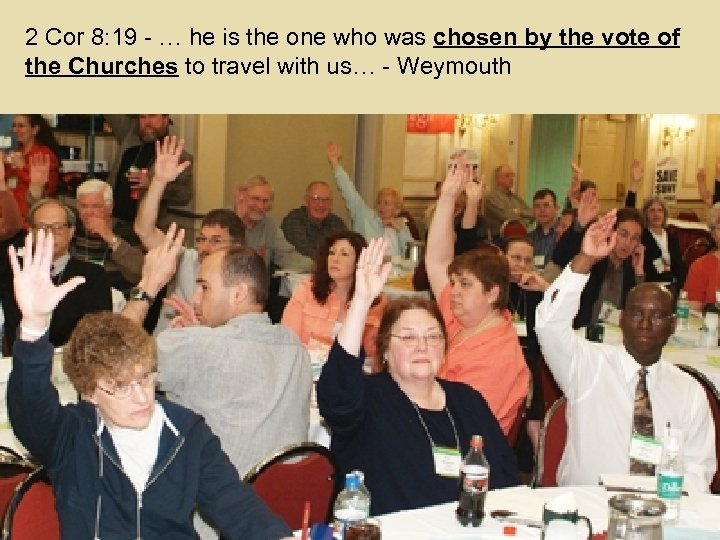 2 Cor 8: 19 - … he is the one who was chosen by