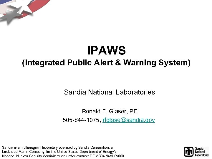 IPAWS (Integrated Public Alert & Warning System) Sandia National Laboratories Ronald F. Glaser, PE