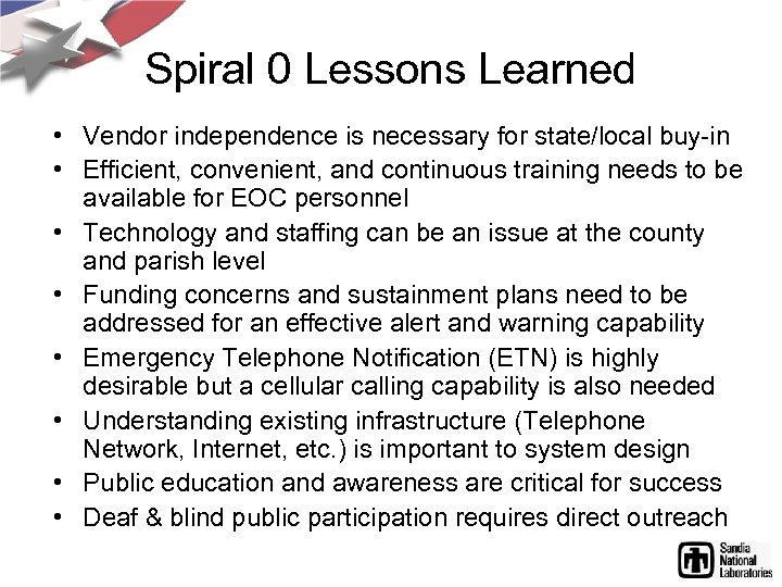 Spiral 0 Lessons Learned • Vendor independence is necessary for state/local buy-in • Efficient,